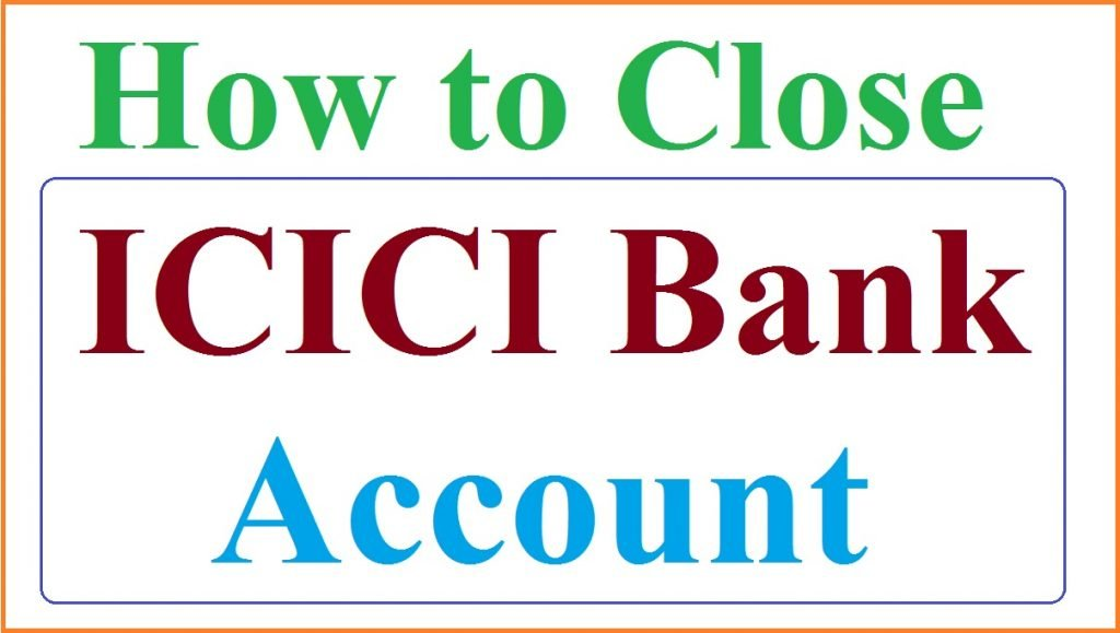 How to Close ICICI Bank Account
